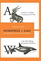 WordPress and Ajax: An in-depth guide on using Ajax with WordPress Front Cover