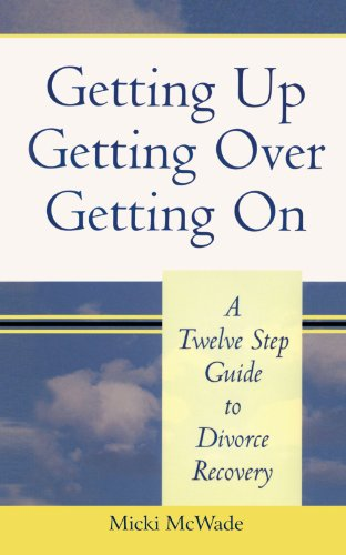 Getting Up, Getting Over, Getting On: A Twelve Step Guide to Divorce Recovery