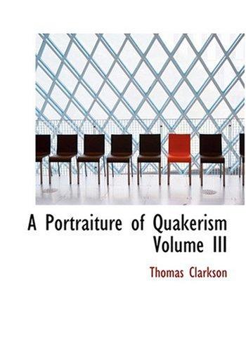 A Portraiture of Quakerism   Volume III (Large Print Edition)