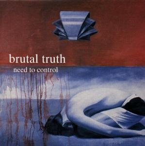 Brutal Truth - Need to Control - Zortam Music