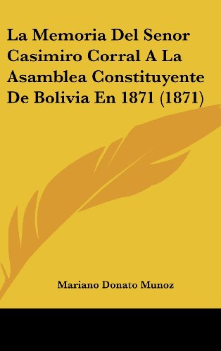La Memoria del Senor Casimiro Corral a la Asamblea Constituyente de Bolivia En 1871 (1871)
