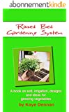 Raised Bed Gardening System: A book on soil, irrigation, designs and ideas for growing vegetables (Vegetable Gardening) (English Edition)