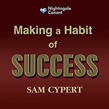 Making a Habit of Success  by Sam Cypert Narrated by Sam Cypert
