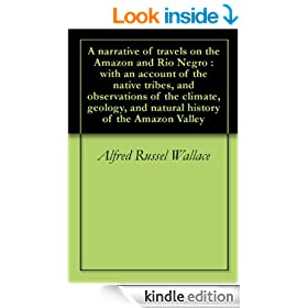 A narrative of travels on the Amazon and Rio Negro : with an account of the native tribes, and observations of the climate, geology, and natural history of the Amazon Valley