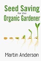 Seed Saving for the Organic Gardener (Organic Gardening Guides Book 1) (English Edition)