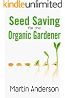 Seed Saving for the Organic Gardener (Organic Gardening Guides Book 1) (English Edition)