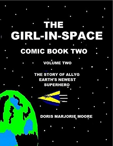 The Girl In Space Comic Book Two: The Story of AllyG -  Earth's Newest Superhero (Invincibility Robot compare prices)
