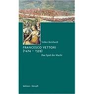 Francesco Vettori (1474-1539): Das Spiel der Macht