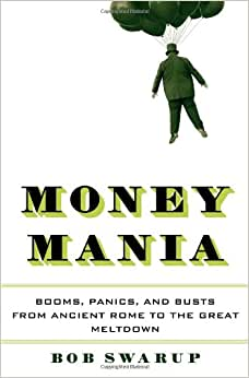 Money Mania: Booms, Panics, And Busts From Ancient Rome To The Great Meltdown