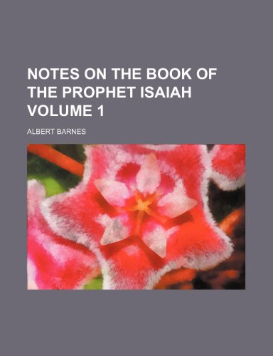 Notes on the Book of the Prophet Isaiah Volume 1