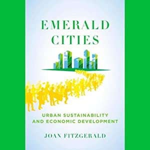 Emerald Cities: Urban Sustainability and Economic Development | [Joan Fitzgerald]