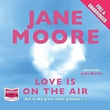 Love is On the Air | Livre audio Auteur(s) : Jane Moore Narrateur(s) : Julia Barrie