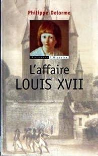 L\'affaire Louis XVII par Philippe Delorme