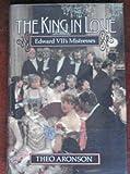 The King in Love: Edward VIIs Mistresses