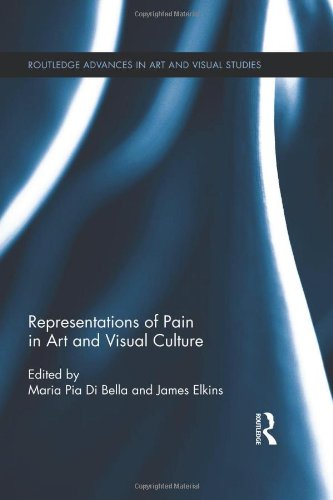 Representations of Pain in Art and Visual Culture (Routledge Advances in Art and Visual Studies)