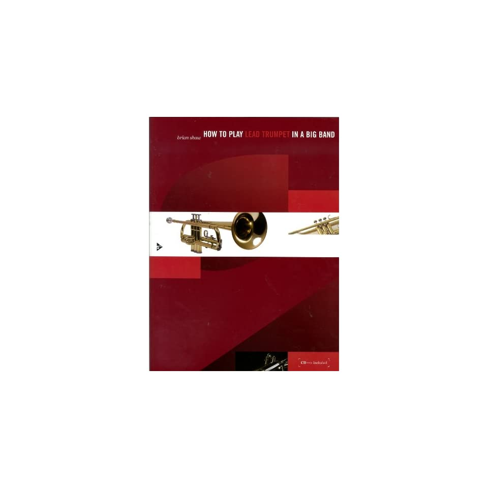 How to Play Lead Trumpet in a Big Band Brian Shaw Books