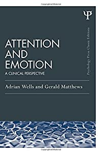 Attention and Emotion (Classic Edition): A clinical perspective (Psychology Press & Routledge Classic Editions)