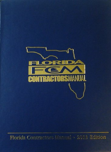 Florida Contractors Manual 2013, by Associated Builders and Contractors Florida East Coast Chapter