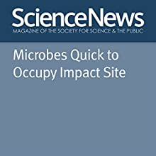 Microbes Quick to Occupy Impact Site Other Auteur(s) : Thomas Sumner Narrateur(s) : Jamie Renell