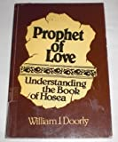 img - for Prophet of Love: Understanding the Book of Hosea book / textbook / text book