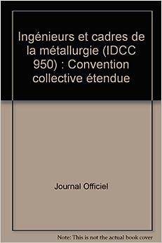 ing 233 nieurs et cadres de la m 233 tallurgie idcc 950 convention collective 233 tendue journal