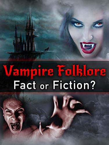 Vampire Folklore: Fact or Fiction?