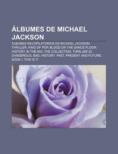 Álbumes de Michael Jackson: Álbumes recopilatorios de Michael Jackson, Thriller, King of Pop, Blood on the Dance Floor: HIStory in the Mix (Spanish Edition)