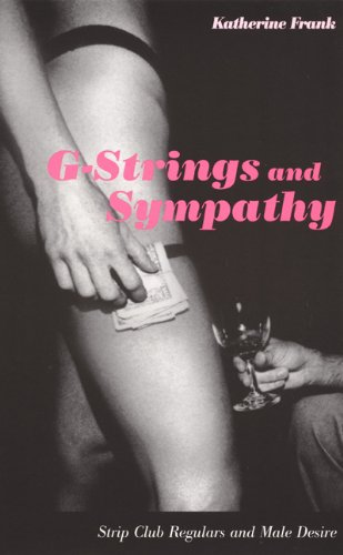 G-Strings and Sympathy: Strip Club Regulars and Male Desire