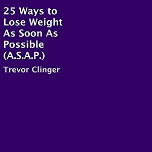 25 Ways to Lose Weight as Soon as Possible (A.S.A.P.) | Livre audio