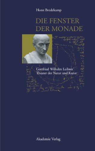Die Fenster der Monade: Gottfried Wilhem Leibniz' Theater der Natur und Kunst