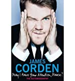 James Corden May I Have Your Attention Please? by Corden, James ( Author ) ON Sep-29-2011, Hardback