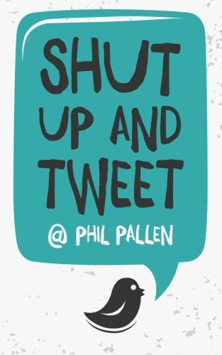 Shut Up and Tweet: Phil Pallen, Lauren Moore: 9781499250305: Amazon.com: Books