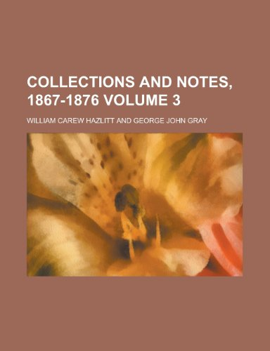 Collections and Notes, 1867-1876 Volume 3