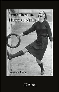 Yvette Théraulaz : histoire d'elle : récit de vie basé sur les entretiens réalisés avec Yvette Théraulaz entre mars et novembre 2012