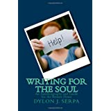 Writing for The Soul: An Autobiography and Guide for the Broken Down