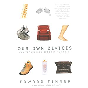 Our Own Devices: How Technology Remakes Humanity | [Edward Tenner]