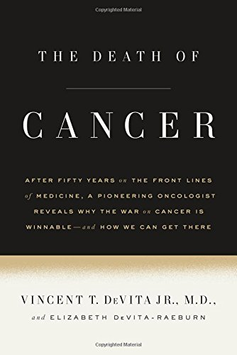 The Death of Cancer: After Fifty Years on the Front Lines of Medicine, a Pioneering Oncologist Re…