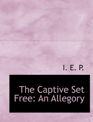 The Captive Set Free: An Allegory (Large Print Edition)