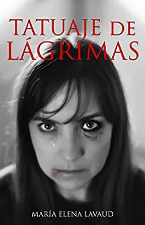 Amazon.com: TATUAJE DE LÁGRIMAS (Spanish Edition) eBook: María Elena