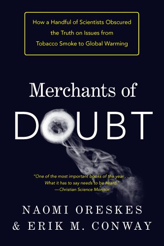 Merchants of Doubt: How a Handful of Scientists Obscured the Truth on Issues from Tobacco Smoke to Global Warming: Naomi Oreskes, Erik M. M. Conway: 9781608193943: Amazon.com: Books