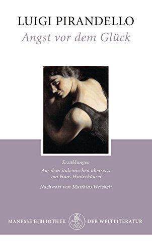 Luigi Pirandello - Angst vor dem Glück: Erzählungen (German Edition)