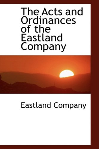 The Acts and Ordinances of the Eastland Company