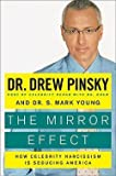 img - for Drew Pinsky: The Mirror Effect : How Celebrity Narcissism Is Seducing America (Hardcover); 2009 Edition book / textbook / text book