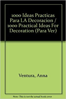 1000 Ideas Practicas Para LA Decoracion / 1000 Practical Ideas For