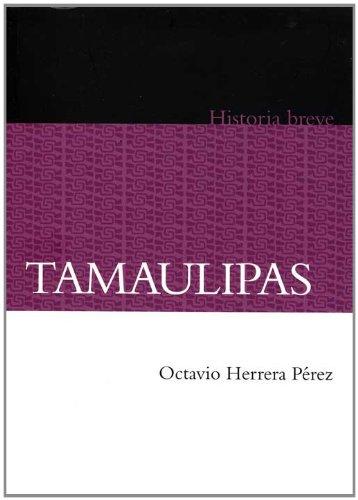 Tamaulipas. Historia breve (Historia Breves / History Brief) (Spanish Edition)