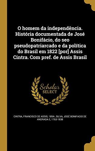 o-homem-da-independencia-historia-documentada-de-jose-bonifacio-do-seo-pseudopatriarcado-e-da-politi