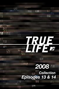 True Life 2008 Collection Episodes 13 & 14