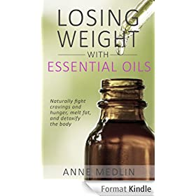 Losing Weight with Essential Oils: (Lose Weight Fast, Natural Weight Loss, Lose Weight Naturally, Essential Oils for Beginners) (English Edition)