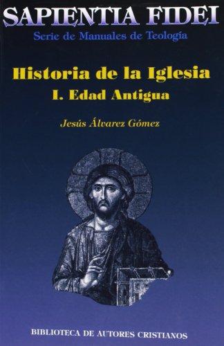 Historia de la Iglesia. I: Edad Antigua: 1 (SAPIENTIA FIDEI)