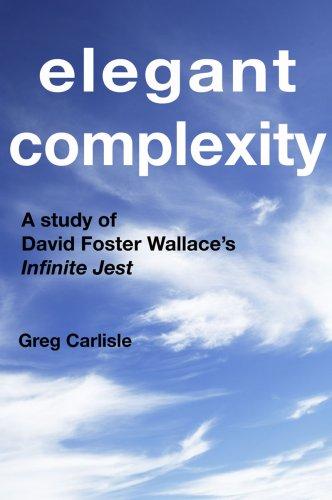 Elegant Complexity: A Study of David Foster Wallace's Infinite Jest, Greg Carlisle